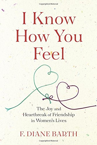 I Know How You Feel: The Joy and Heartbreak of Friendship in Women's Lives by Houghton Mifflin Harcourt
