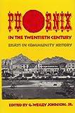 Phoenix in the Twentieth Century : Essays in Community History, , 0806124687