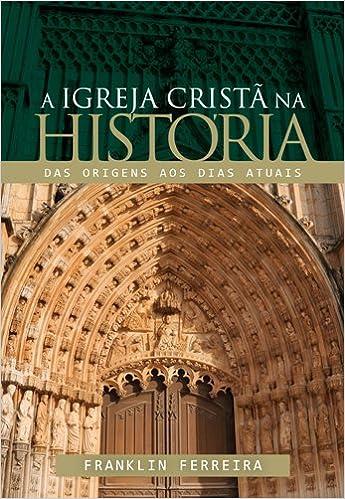 A Igreja Cristã na História. Das Origens aos Dias Atuais (Em Portuguese do Brasil)