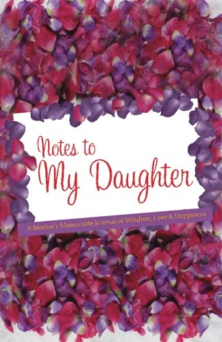 Notes to My Daughter: A Mother's Memorable Journal of Wisdom, Love & Happiness (Mother Daughter Notebook)