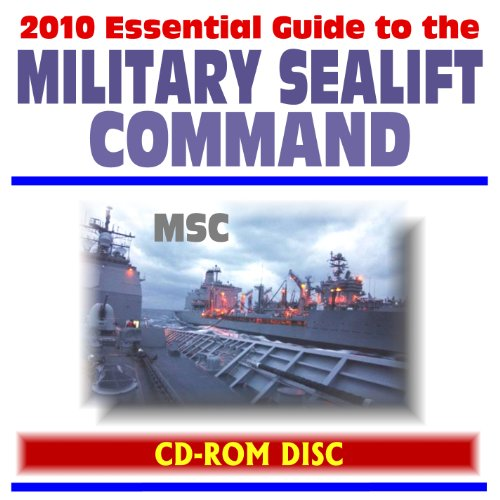 - 2010 Essential Guide to the Military Sealift Command (MSC) - Ocean Transportation, Cargo Requirements, Ship Lists (CD-ROM)
