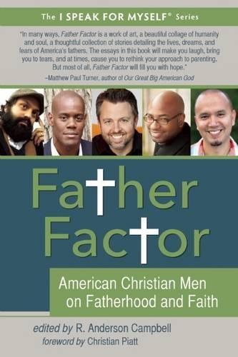 Father Factor: American Christian Men on Fatherhood and Faith (I SPEAK FOR MYSELF)