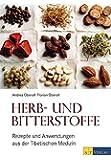 Herb- und Bitterstoffe: Rezepte und Anwendungen aus der Tibetischen Medizin