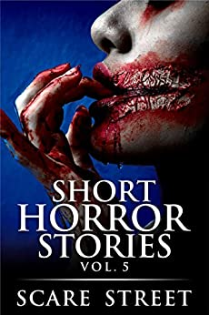 Short Horror Stories Vol. 5: Scary Ghosts, Monsters, Demons, and Hauntings (Supernatural Suspense Collection) by [Street, Scare, Ripley, Ron, Clancy, Sara, Rook, Rowan]