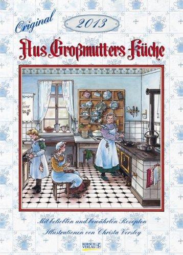 Aus Großmutters Küche 2013. Kalender: Mit beliebten und bewährten Rezepten