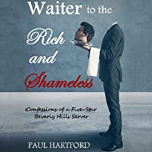 Waiter to the Rich and Shameless: Confessions of a Five Star Beverly Hills Server Audiobook by Paul Hartford Narrated by James Patrick Cronin