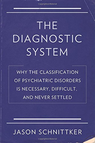 The Diagnostic System: Why the Classification of Psychiatric Disorders Is Necessary, Difficult, and Never - Diagnostic System