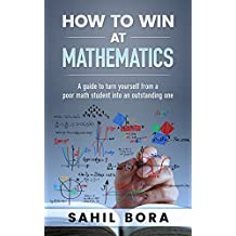 How to win at Mathematics: A guide to turn yourself from a poor math student into an outstanding one