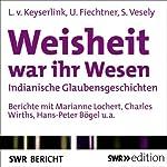Weisheit war ihr Wesen: Indianische Glaubensgeschichten | Linde von Keyserlingk,Urs M. Fiechtner,Sergio Vesely
