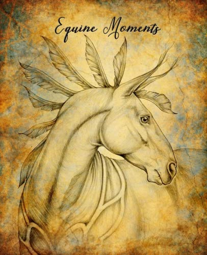(Equine Moments: A Horse Diary/Journal)