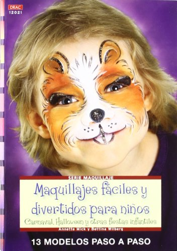 Maquillajes fáciles y divertidos para niños / Makeup easy and fun for children: Carnaval, Halloween y otras fiestas infantiles. 13 modelos paso a paso ... Serie: Maquillaje / Makeup) (Spanish Edition)