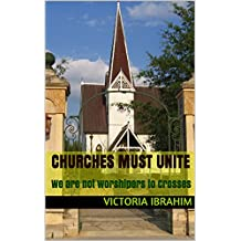 Churches must unite: We are not worshipers to Crosses (Christ met with me Book 30)