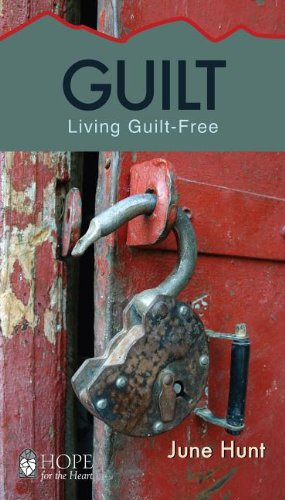 Guilt [June Hunt Hope for the Heart]: Living Guilt Free