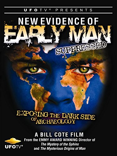 (UFOTV Presents: New Evidence of Early Man Suppressed, The Dark Side of Archaeology)