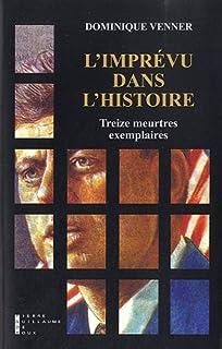 L'imprévu dans l'histoire : treize meurtres exemplaires, Venner, Dominique
