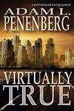 Virtually True, Adam L. Penenberg, 1938757009