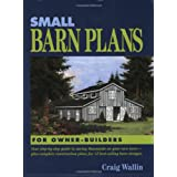 Small Barn Plans for Owner-Builders: Your Step-By-Step Guide to Saving Thousands on Your Own Barn, Plus Complete Construction Plans for 12 Best-Selling Barn Designs