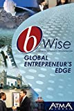 Global Entrepreneur's Edge: Starting Your Business (bWise: Business Wisdom Worldwide)