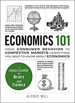 Economics 101: From Consumer Behavior to Competitive Markets--Everything You Need to Know About Economics (Adams 101) by [Mill, Alfred]