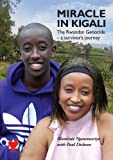 Miracle in Kigali: The Rwandan Genocide - a Survivor's Journey
