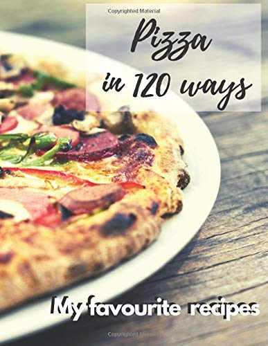 Pizza In 120 Ways My Favourite Recipes Recipe Book Notebook Gift Mother S Day Homemade Pizza Italian Cuisine Thomas Jeffrey 9798670089982 Amazon Com Books