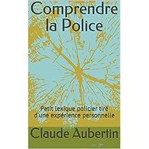 Comprendre la Police: Petit lexique policier tiré d'une expérience personnelle (French Edition)