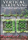 Vertical Gardening: Grow up, Not Out, for More Vegetables and Flowers in Much Less Space, Breth Markham, 1494844133