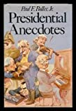 Presidential Anecdotes, Paul F. Boller, 0195029151