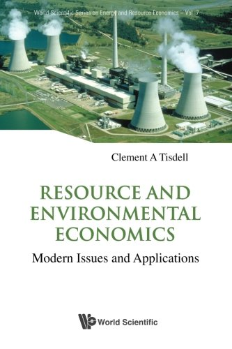 Resource And Environmental Economics: Modern Issues And Applications (World Scientific Series on Energy and Resource Eco