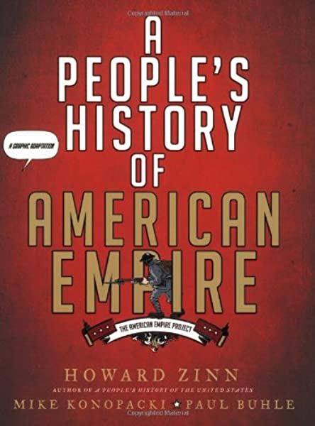 A People's History of American Empire: The American Empire Project, A Graphic Adaptation: Zinn, Howard, Konopacki, Mike, Buhle, Paul: 9780805087444: Amazon.com: Books