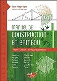 Manuel de construction en bambou - Récolte - Séchage - Techniques d'assemblage