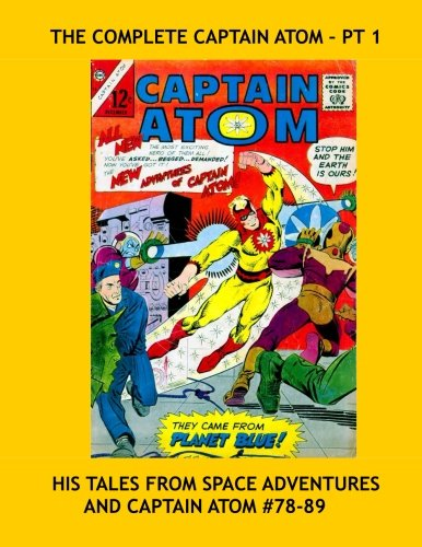 Download The Complete Captain Atom - Pt 1: His Tales From Space Adventures and Captain Atom #78-89 -- All Stories - No Ads PDF