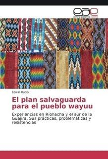 El plan salvaguarda para el pueblo wayuu: Experiencias en Riohacha y el sur de la Guajira.
