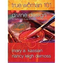 True Woman 101: Divine Design: An Eight-Week Study on Biblical Womanhood (True Woman)