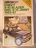 Chilton's Repair and Tune-Up Guide Chevy, S-10 Blazer, GMC S-15, Jimmy 1982-1987: All U.S. and Canadian Models of Chevrolet S-10 Blazer and GMC S-15 ... (Chilton's Repair Manual, Model Specific)