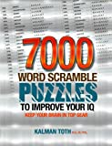 7000 Word Scramble Puzzles to Improve Your IQ, Kalman Toth M.A. M.PHIL., 1492855375