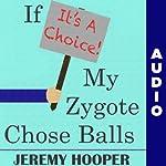 If It's a Choice, My Zygote Chose Balls: Making Sense of Senseless Controversy | Jeremy Hooper
