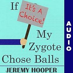 If It's a Choice, My Zygote Chose Balls
