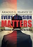 img - for Every Decision Matters by Arnold L. Harvey Ii (2013-10-08) book / textbook / text book