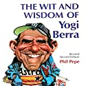 The Wit and Wisdom of Yogi Berra Audiobook by Phil Pepe Narrated by Phil Pepe