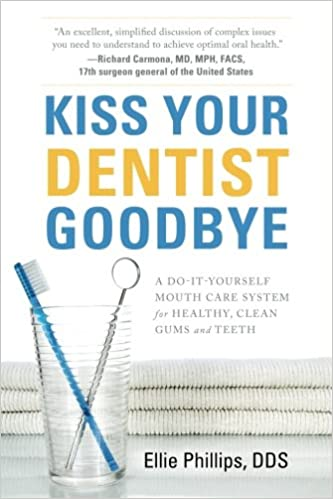 Kiss your dentist goodbye a do it yourself mouth care system for kiss your dentist goodbye a do it yourself mouth care system for healthy clean gums and teeth ellie phillips 9781632991195 amazon books solutioingenieria Images