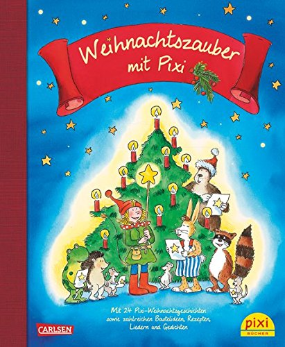 Weihnachtszauber mit Pixi: Mit 24 Pixi-Weihnachtsgeschichten, sowie Bastelideen, Rezepten, Liedern und Gedichten