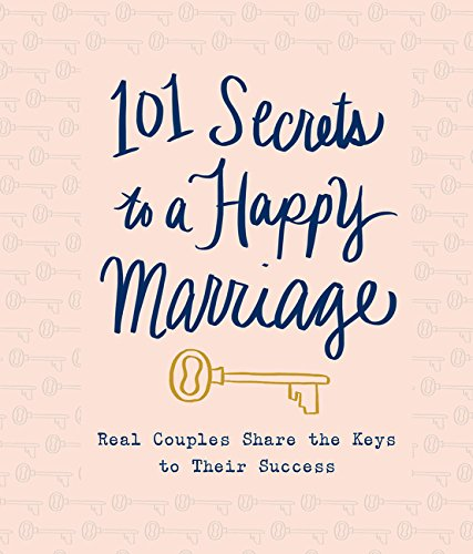 101 Secrets to a Happy Marriage: Real Couples Share Keys to Their Success PDF