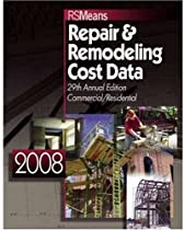 Repair & Remodeling Cost Data 2008 (Means Commercial Renovation Cost Data)