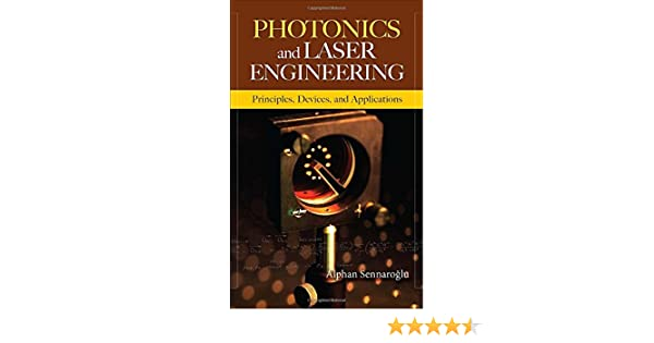 Photonics and laser engineering principles devices and photonics and laser engineering principles devices and applications alphan sennaroglu 9780071606080 amazon books fandeluxe Choice Image