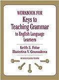 Workbook for Keys to Teaching Grammar to English Language Learners (Michigan Teacher Training (Paperback))
