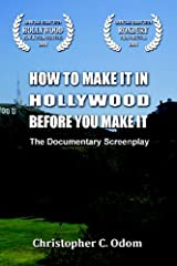 How To Make It In Hollywood Before You Make It: The Documentary Screenplay Paperback