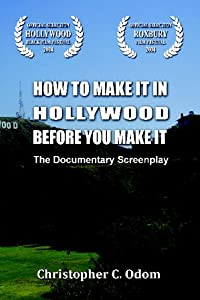 How To Make It In Hollywood Before You Make It: The Documentary Screenplay