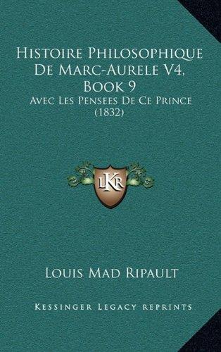 Download Histoire Philosophique De Marc-Aurele V4, Book 9: Avec Les Pensees De Ce Prince (1832) (French Edition) pdf