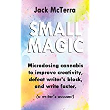 Small Magic: Microdosing cannabis to improve creativity, defeat writer's block, and write faster (a writer's account)